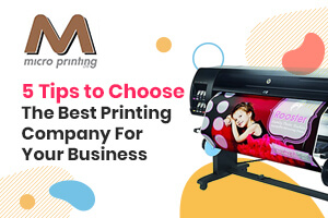 5 Tips to Choose the Best Printing Company for Your Business